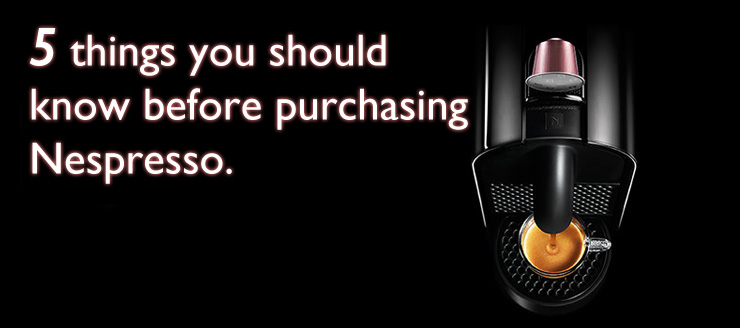 【NESPRESSO】ネスプレッソのマシン購入前に知っておきたい5つの注意点!